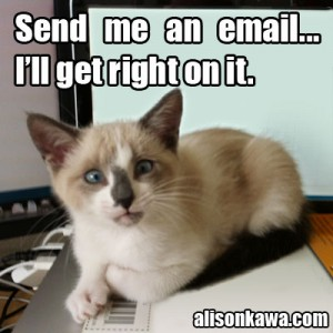Send me an email… I'll get right on it.